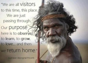 We are all here, on Earth, as visitors, soon to return home